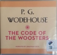 The Code of the Woosters written by P.G. Wodehouse performed by Jonathan Cecil on CD (Unabridged)